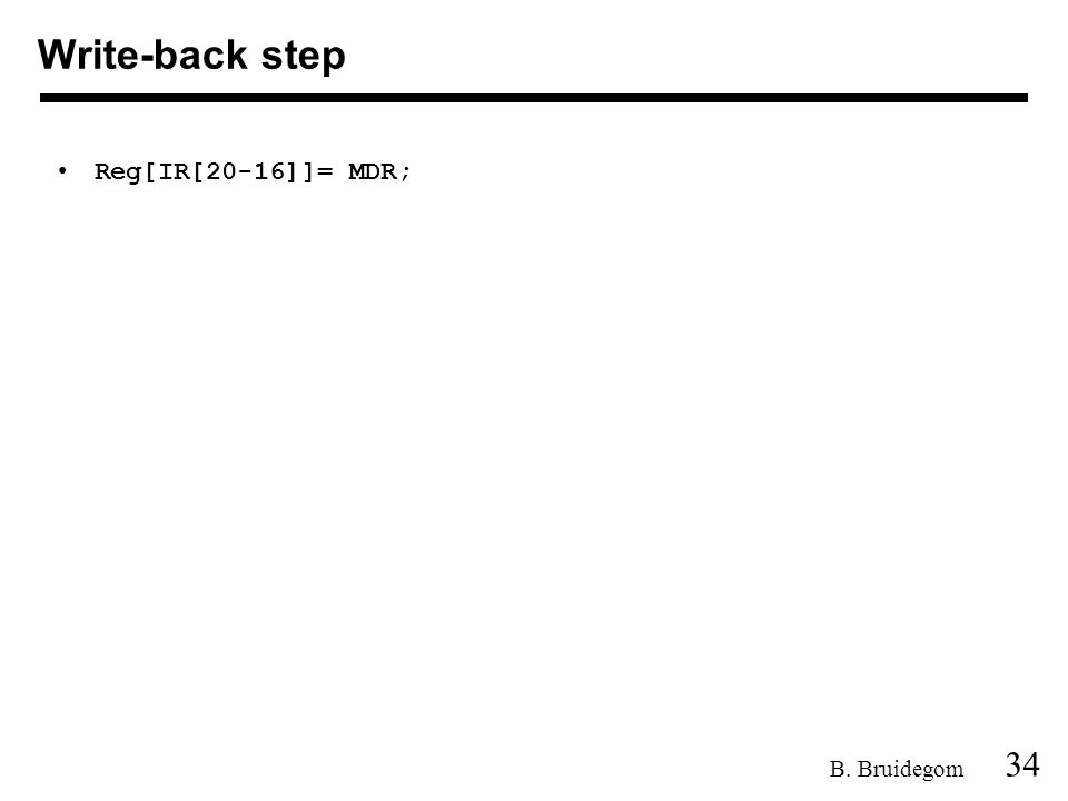 34 B. Bruidegom Reg[IR[20-16]]= MDR; Write-back step