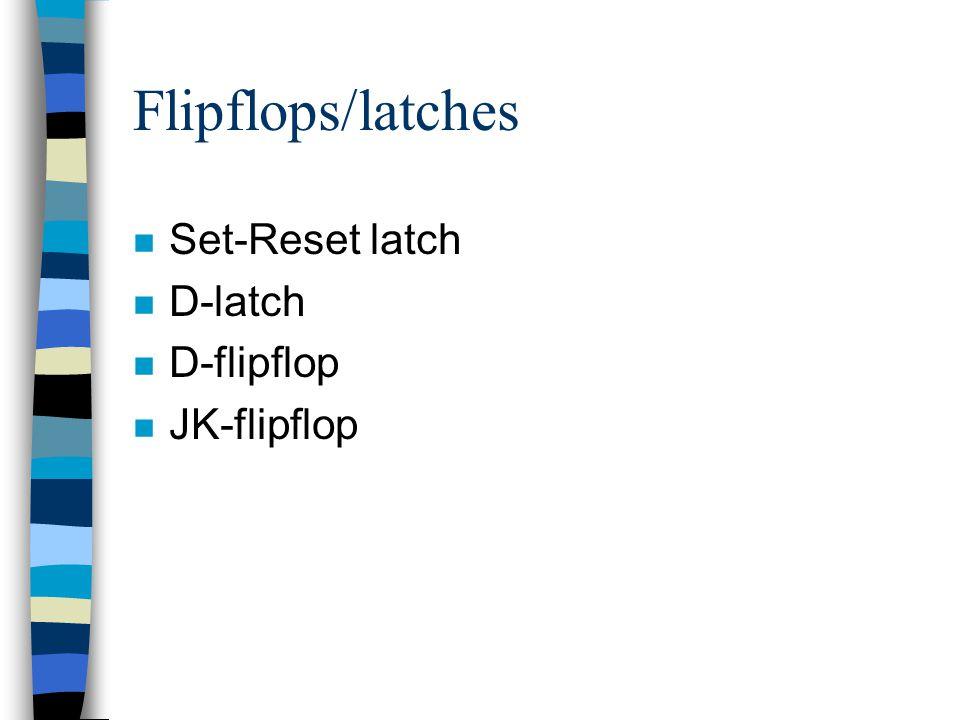 Flipflops/latches n Set-Reset latch n D-latch n D-flipflop n JK-flipflop
