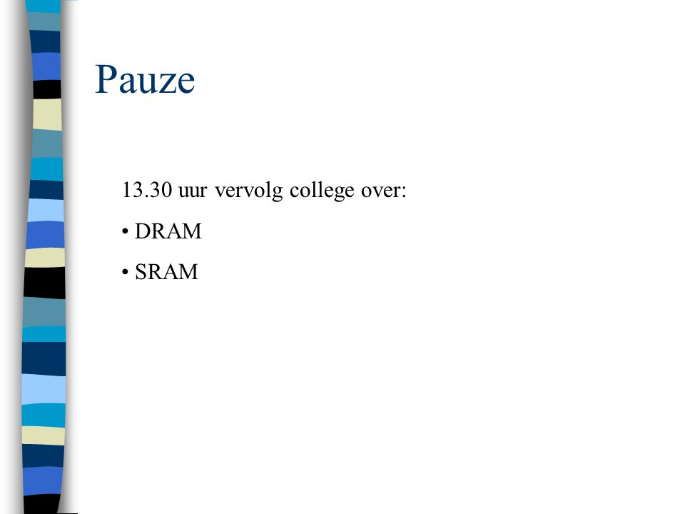 Pauze 13.30 uur vervolg college over: DRAM SRAM