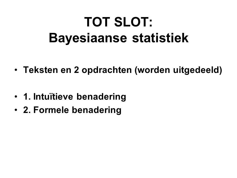 TOT SLOT: Bayesiaanse statistiek Teksten en 2 opdrachten (worden uitgedeeld) 1.