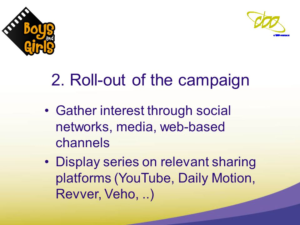 2. Roll-out of the campaign Gather interest through social networks, media, web-based channels Display series on relevant sharing platforms (YouTube,