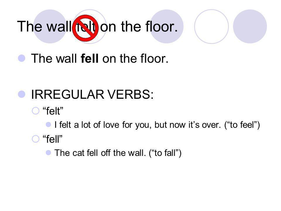 The wall felt on the floor. The wall fell on the floor.