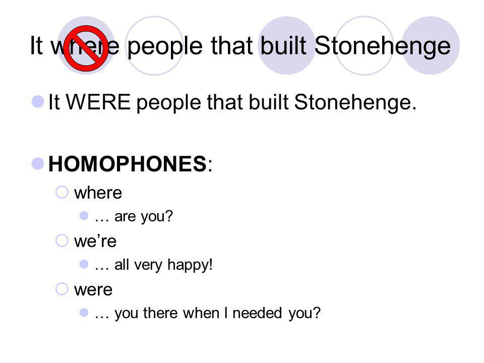 It where people that built Stonehenge It WERE people that built Stonehenge.