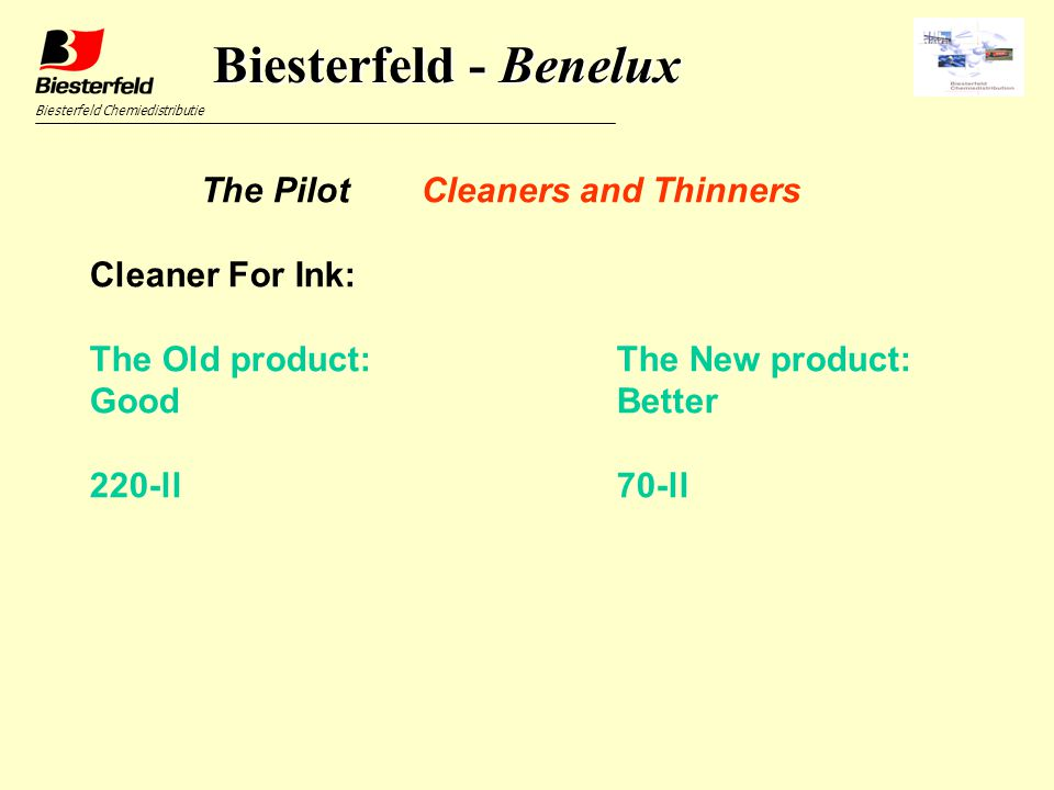 Biesterfeld Chemiedistributie Biesterfeld - Benelux The Pilot Cleaners and Thinners Cleaner For Ink: The Old product:The New product: GoodBetter 220-l