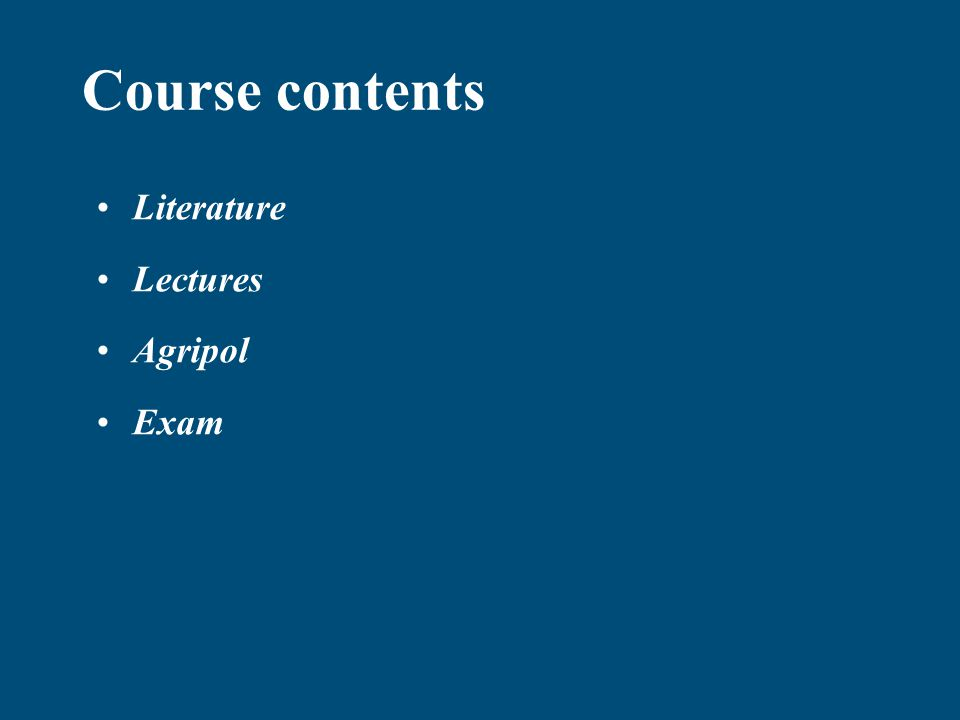 Course contents Literature Lectures Agripol Exam