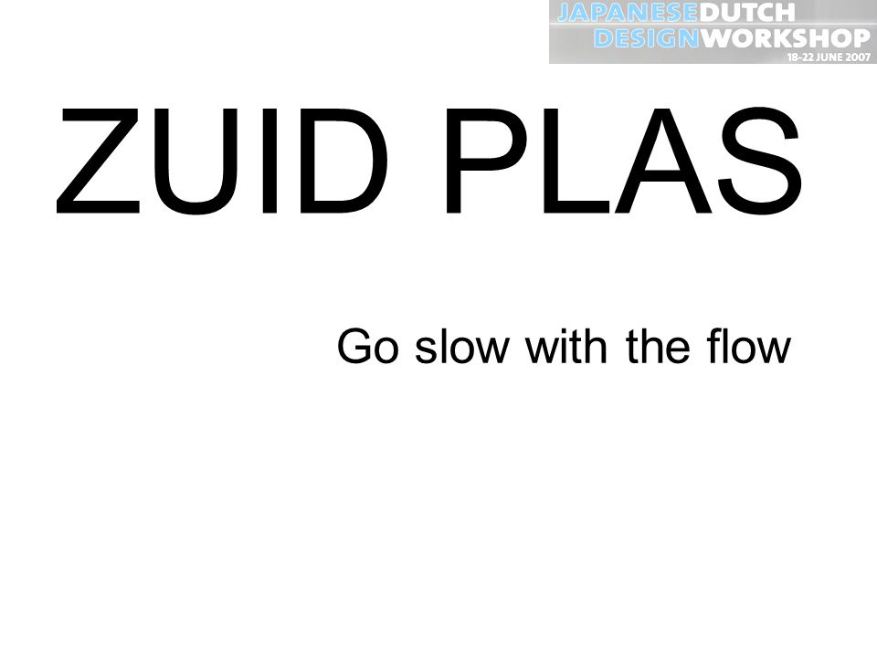 ZUID PLAS Go slow with the flow