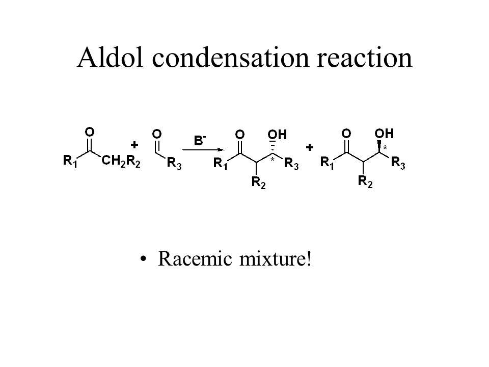 Aldol condensation reaction Racemic mixture!