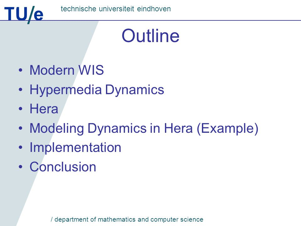 TU e technische universiteit eindhoven / department of mathematics and computer science Modern WIS Have broad and heterogeneous audience Have typically distributed and heterogeneous data sources Provide complex services Adapt to concrete users, groups Adapt to concrete environments (communication channels, user devices)