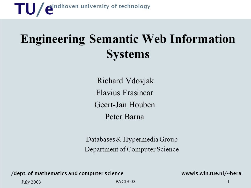 TU/e eindhoven university of technology PACIS 03 July 2003 2 Overview Motivating example: Virtual art gallery Hera framework, models and technologies Hera Back-end: Integration engine Hera front-end: Presentation generation engine Summary and future work