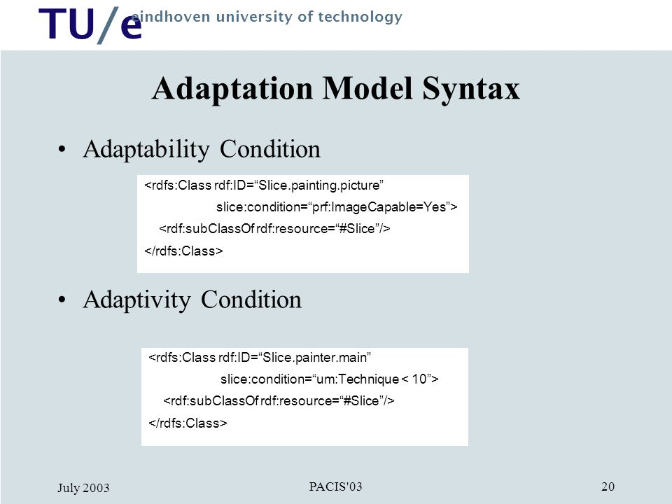TU/e eindhoven university of technology PACIS'03 July 2003 20 Adaptation Model Syntax Adaptability Condition Adaptivity Condition <rdfs:Class rdf:ID=""