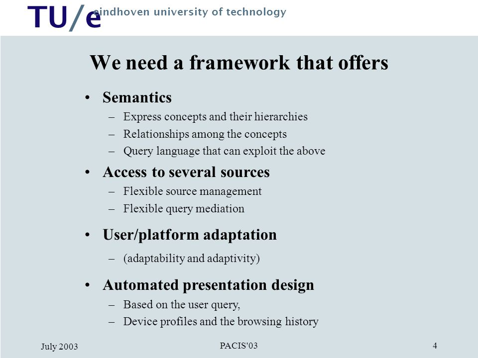 TU/e eindhoven university of technology PACIS'03 July 2003 4 We need a framework that offers Semantics –Express concepts and their hierarchies –Relati