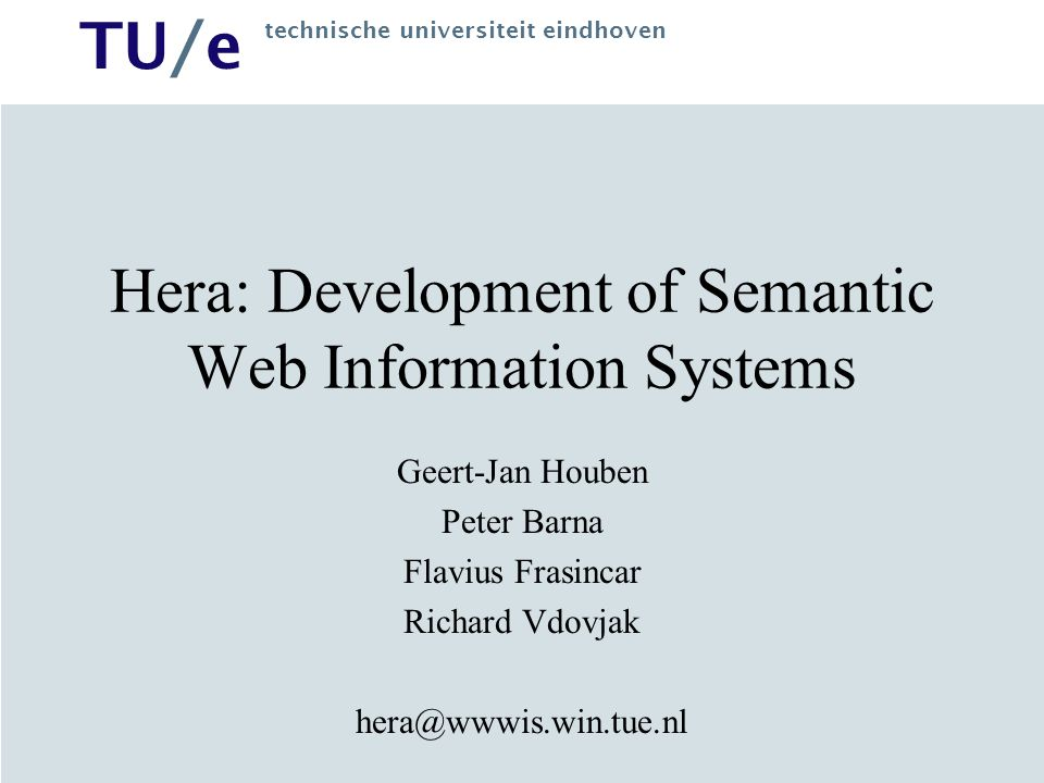 TU/e technische universiteit eindhoven Hera: Development of Semantic Web Information Systems Geert-Jan Houben Peter Barna Flavius Frasincar Richard Vdovjak
