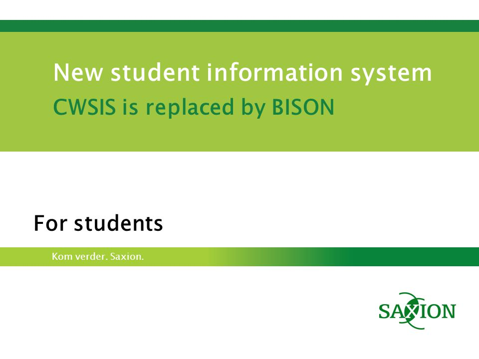 Kom verder. Saxion. New student information system CWSIS is replaced by BISON For students