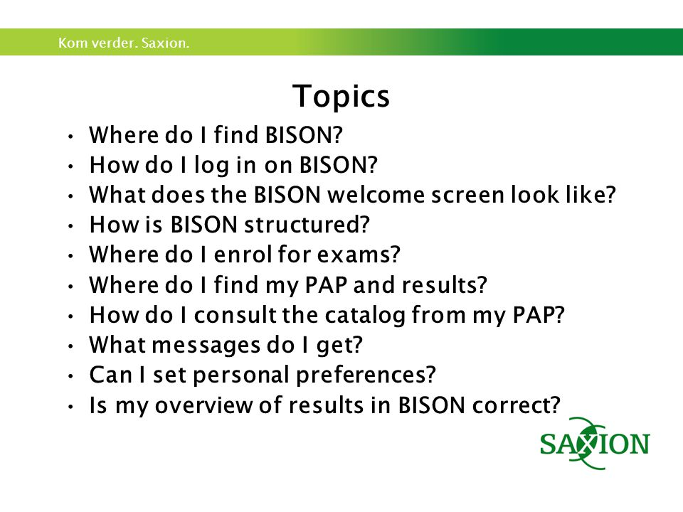Kom verder. Saxion. Topics Where do I find BISON.