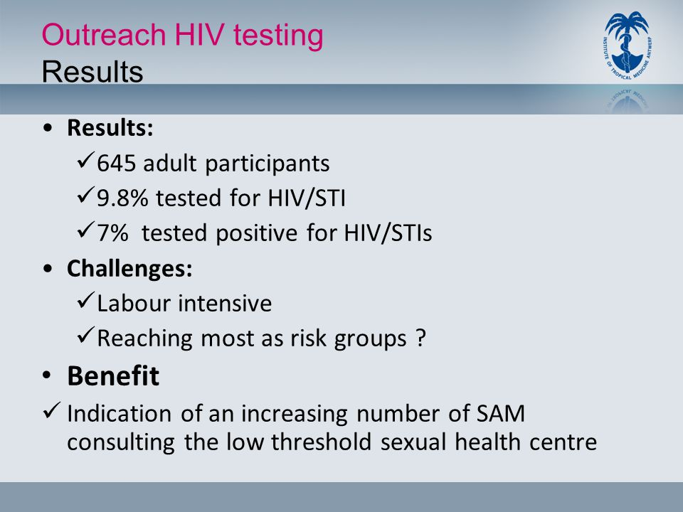 Outreach HIV testing Results Results: 645 adult participants 9.8% tested for HIV/STI 7% tested positive for HIV/STIs Challenges: Labour intensive Reac