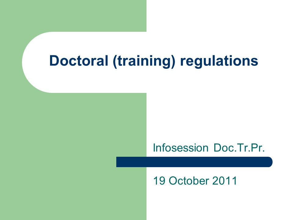 Doctoral (training) regulations Infosession Doc.Tr.Pr. 19 October 2011