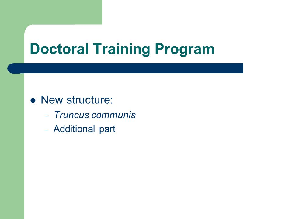 Doctoral Training Program New structure: – Truncus communis – Additional part