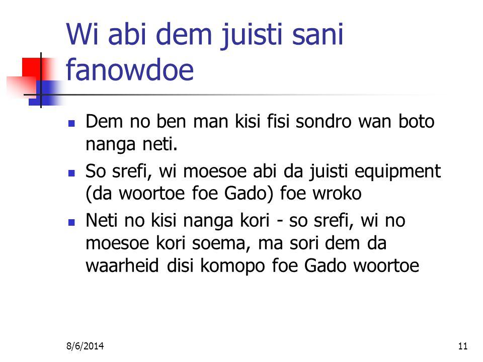 8/6/201411 Wi abi dem juisti sani fanowdoe Dem no ben man kisi fisi sondro wan boto nanga neti.