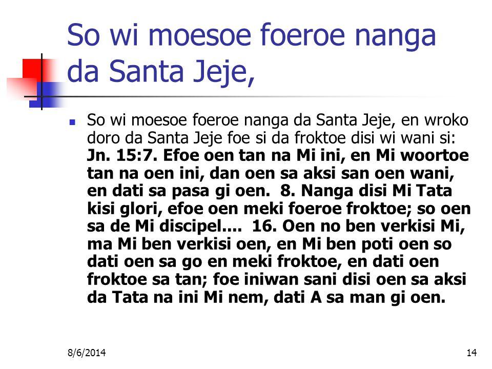 8/6/201414 So wi moesoe foeroe nanga da Santa Jeje, So wi moesoe foeroe nanga da Santa Jeje, en wroko doro da Santa Jeje foe si da froktoe disi wi wani si: Jn.