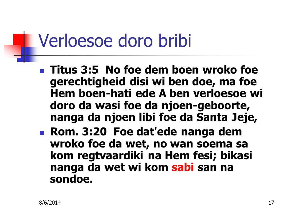 8/6/201417 Verloesoe doro bribi Titus 3:5 No foe dem boen wroko foe gerechtigheid disi wi ben doe, ma foe Hem boen-hati ede A ben verloesoe wi doro da wasi foe da njoen-geboorte, nanga da njoen libi foe da Santa Jeje, Rom.