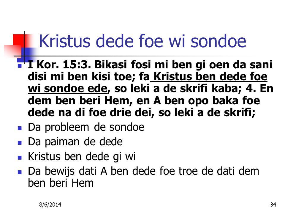 8/6/201434 Kristus dede foe wi sondoe I Kor. 15:3.