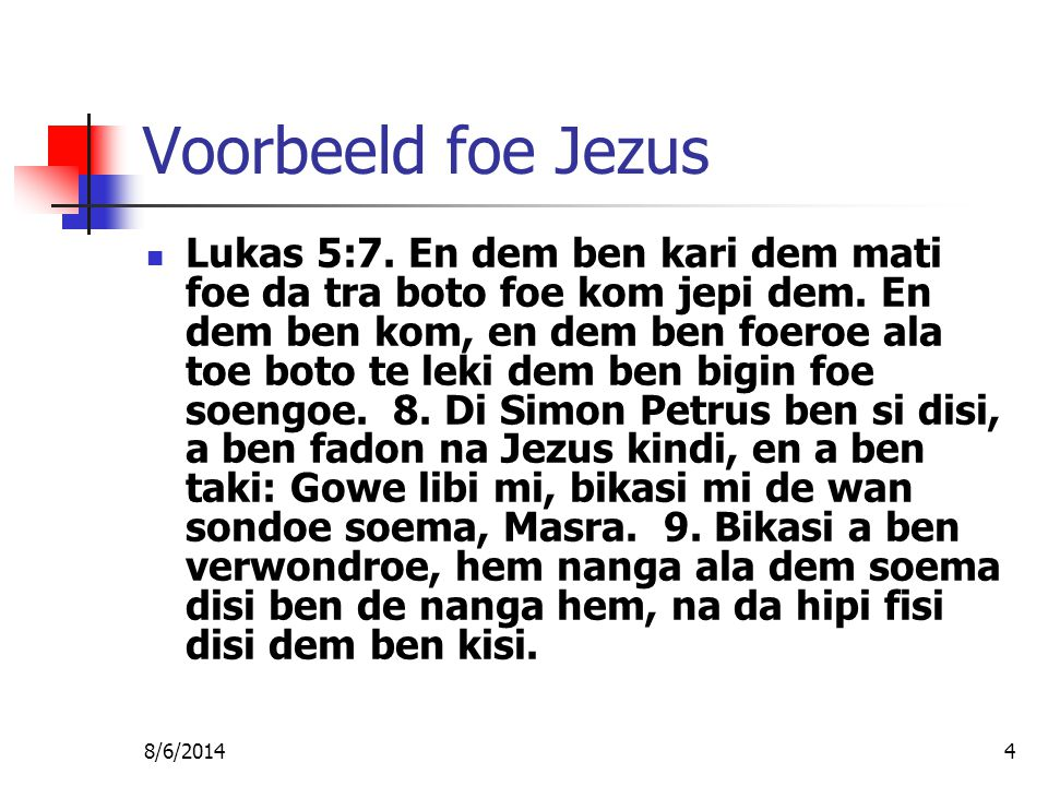 8/6/20144 Voorbeeld foe Jezus Lukas 5:7. En dem ben kari dem mati foe da tra boto foe kom jepi dem.