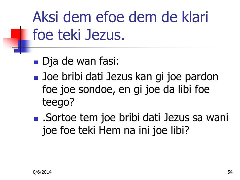 8/6/201454 Aksi dem efoe dem de klari foe teki Jezus.