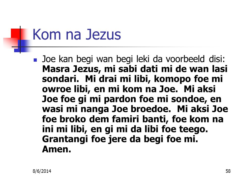 8/6/201458 Kom na Jezus Joe kan begi wan begi leki da voorbeeld disi: Masra Jezus, mi sabi dati mi de wan lasi sondari.