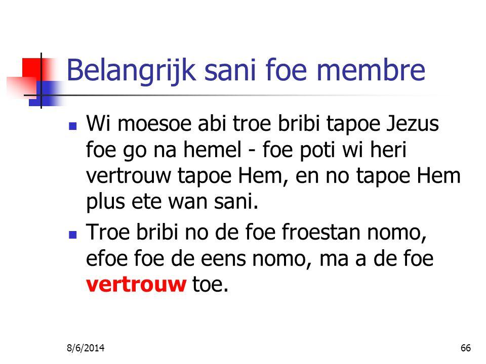 8/6/201466 Belangrijk sani foe membre Wi moesoe abi troe bribi tapoe Jezus foe go na hemel - foe poti wi heri vertrouw tapoe Hem, en no tapoe Hem plus ete wan sani.