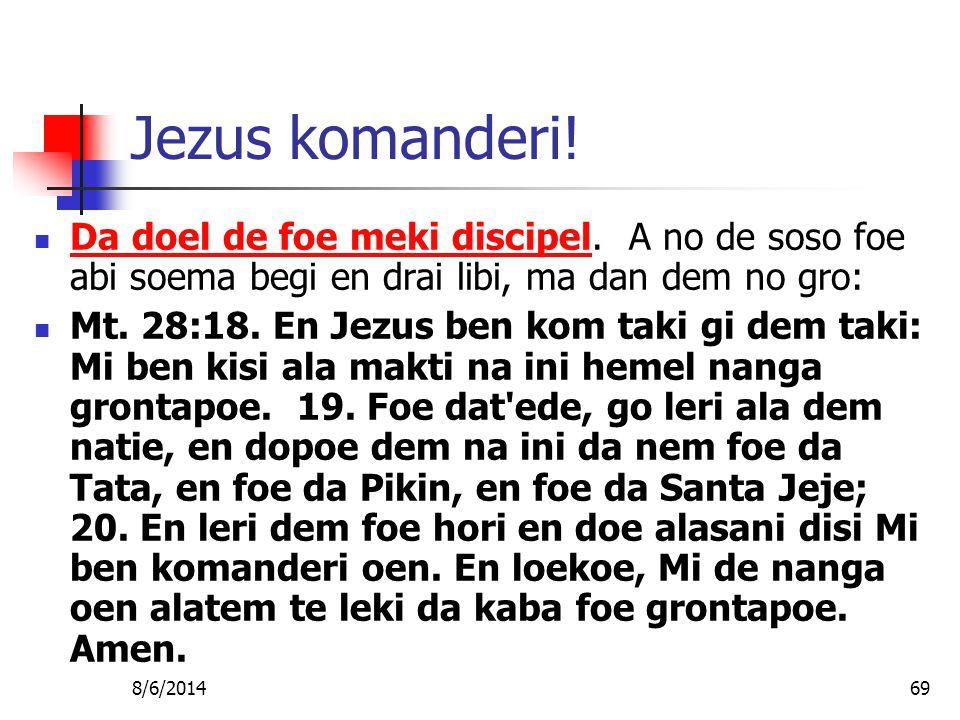 8/6/201469 Jezus komanderi. Da doel de foe meki discipel.
