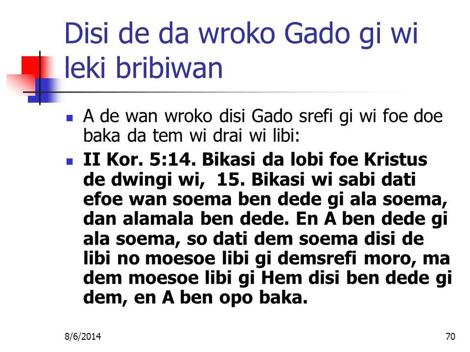 8/6/201470 Disi de da wroko Gado gi wi leki bribiwan A de wan wroko disi Gado srefi gi wi foe doe baka da tem wi drai wi libi: II Kor.