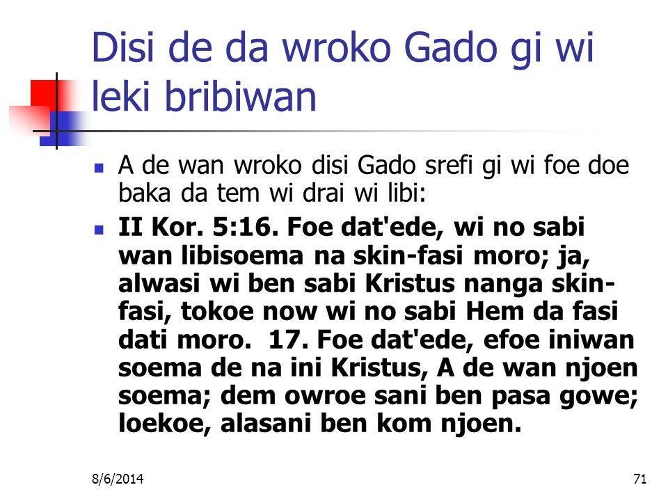 8/6/201471 Disi de da wroko Gado gi wi leki bribiwan A de wan wroko disi Gado srefi gi wi foe doe baka da tem wi drai wi libi: II Kor.