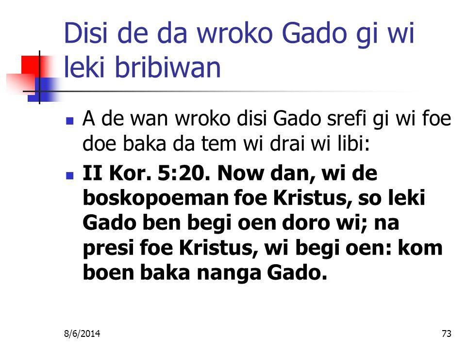 8/6/201473 Disi de da wroko Gado gi wi leki bribiwan A de wan wroko disi Gado srefi gi wi foe doe baka da tem wi drai wi libi: II Kor.
