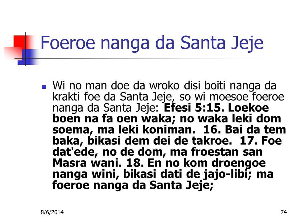 8/6/201474 Foeroe nanga da Santa Jeje Wi no man doe da wroko disi boiti nanga da krakti foe da Santa Jeje, so wi moesoe foeroe nanga da Santa Jeje: Efesi 5:15.
