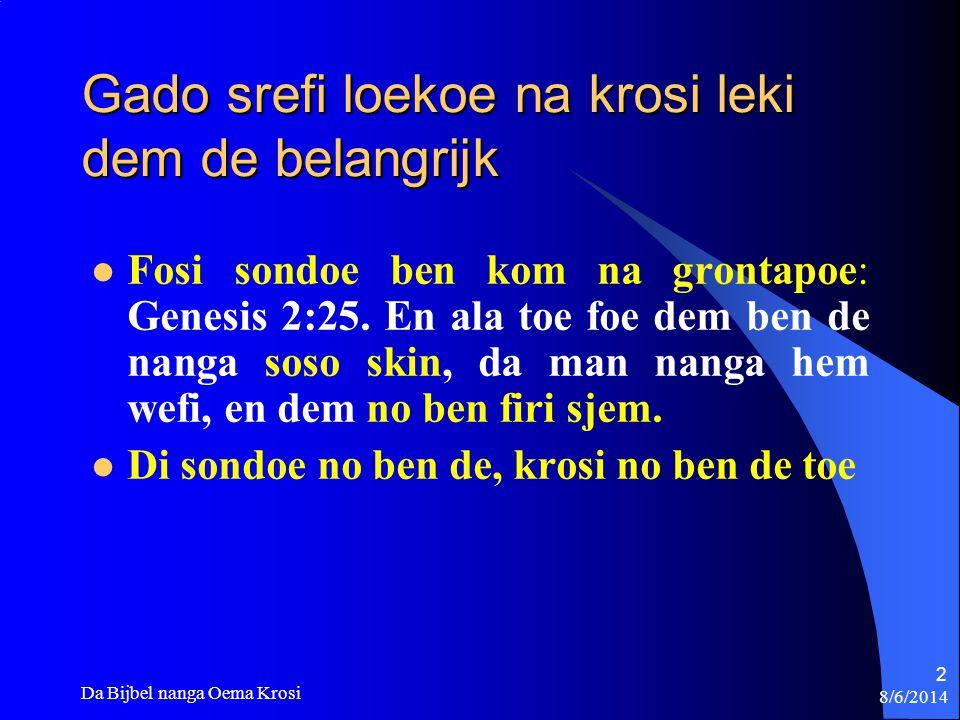 8/6/2014 Da Bijbel nanga Oema Krosi 3 Adam nanga Eva ben meki dem egi krosi di dem ben doe sondoe Baka di dem ben doe sondoe: Genesis 3:7.