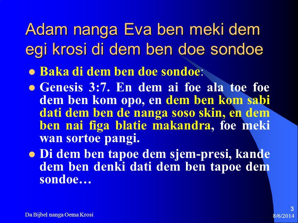 8/6/2014 Da Bijbel nanga Oema Krosi 4 Gado gi Adam & Eva krosi Genesis 3:21.