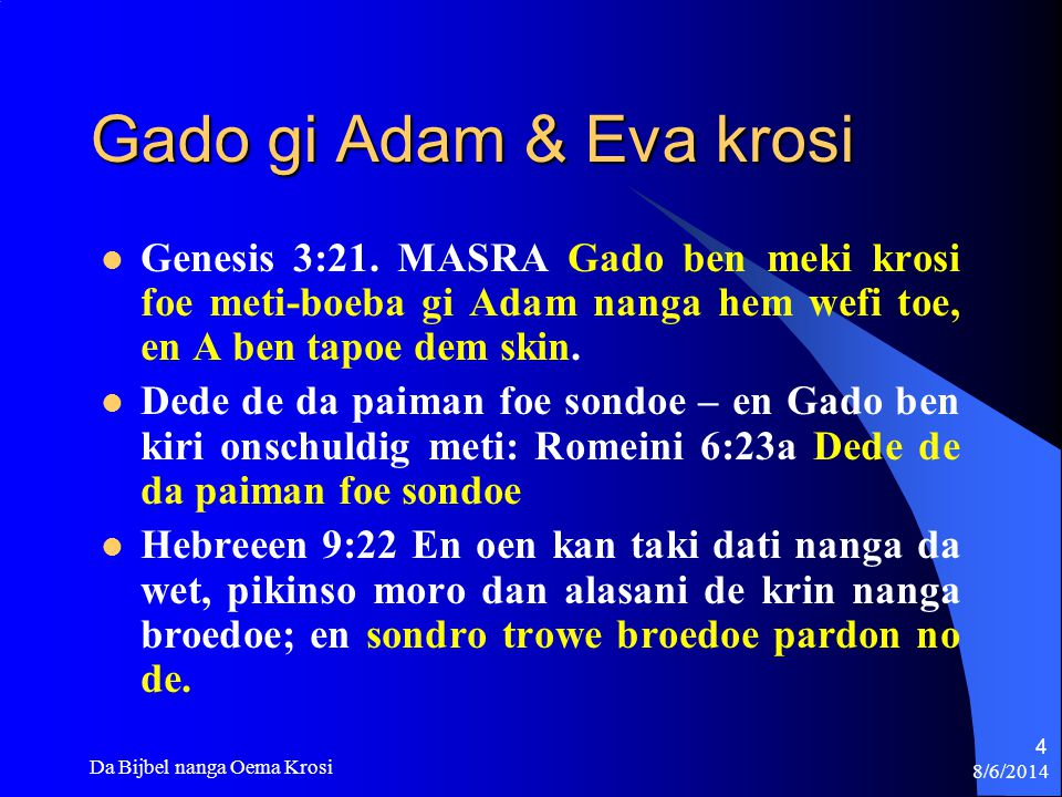 8/6/2014 Da Bijbel nanga Oema Krosi 25 Mi de fri foe da paiman foe sondoe Romeini 6:23.