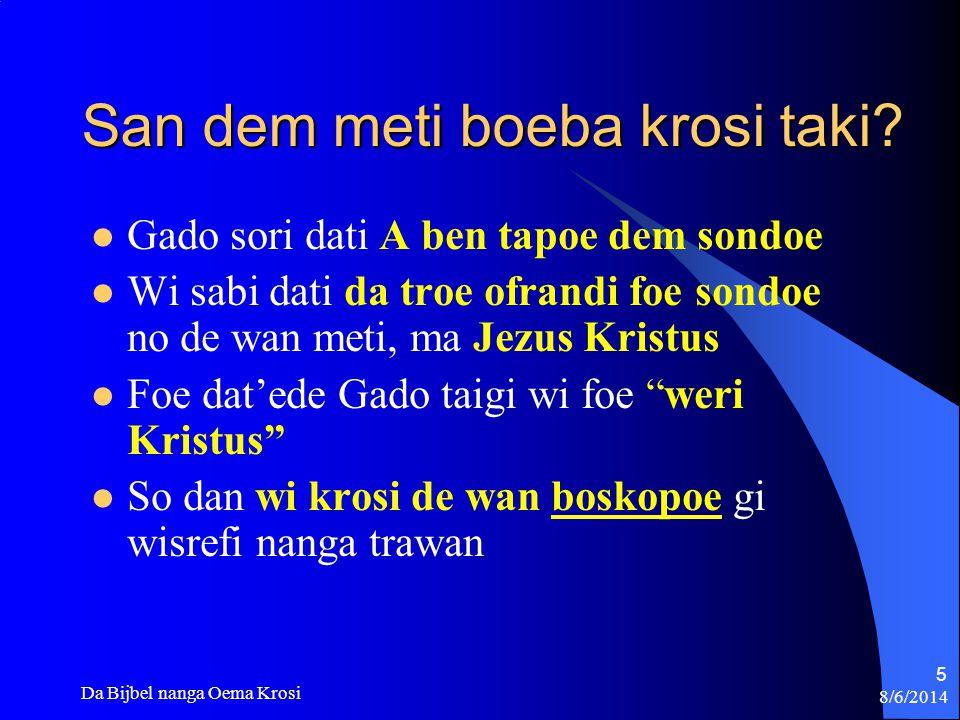 8/6/2014 Da Bijbel nanga Oema Krosi 16 Bikasi Gado loekoe na krosi leki wan belangrijk sani, A ben seti wantoe wet gi wi I Tim.