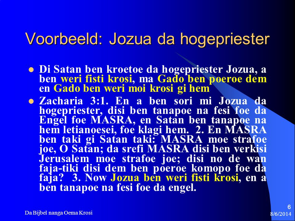 8/6/2014 Da Bijbel nanga Oema Krosi 67 Vraag #6 – San de troe te mi dringi biri, wini efoe sopi.