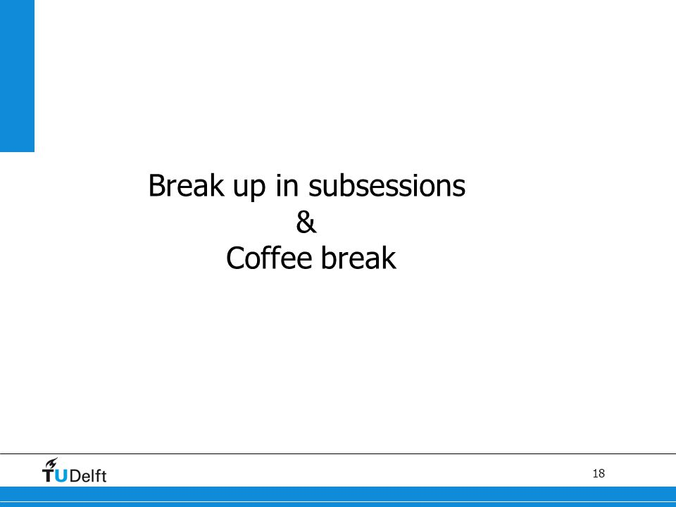 18 Break up in subsessions & Coffee break