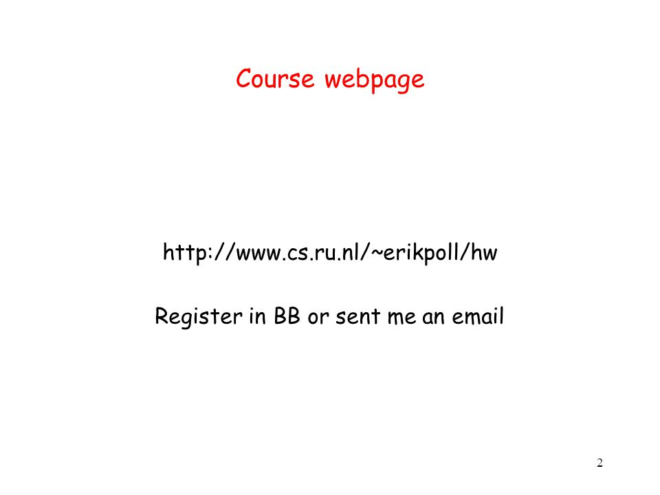 2 Course webpage http://www.cs.ru.nl/~erikpoll/hw Register in BB or sent me an email