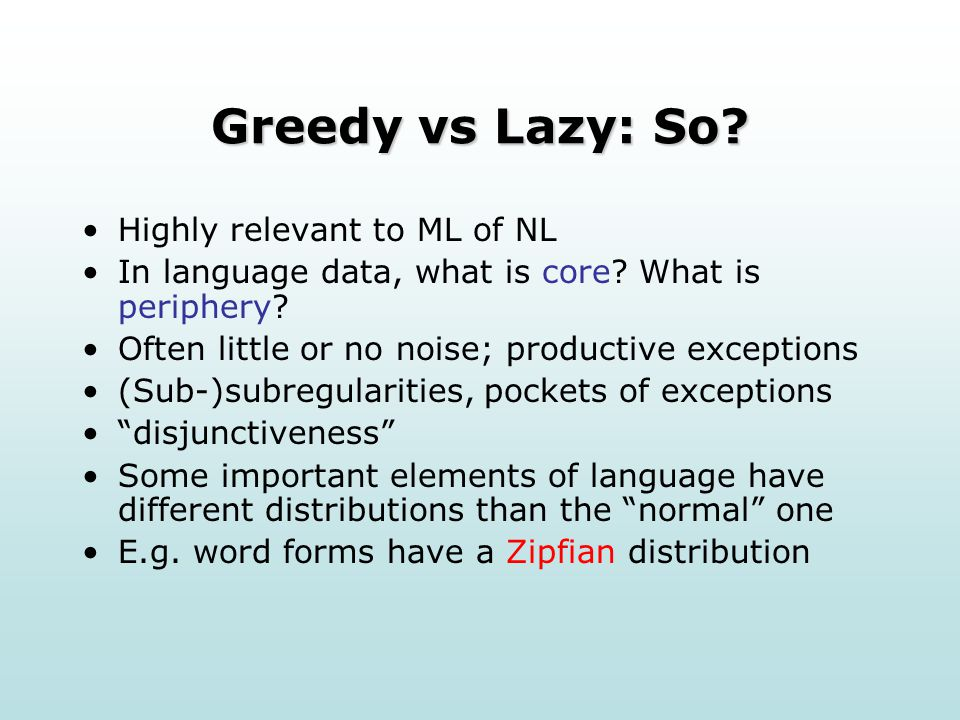 Greedy vs Lazy: So. Highly relevant to ML of NL In language data, what is core.