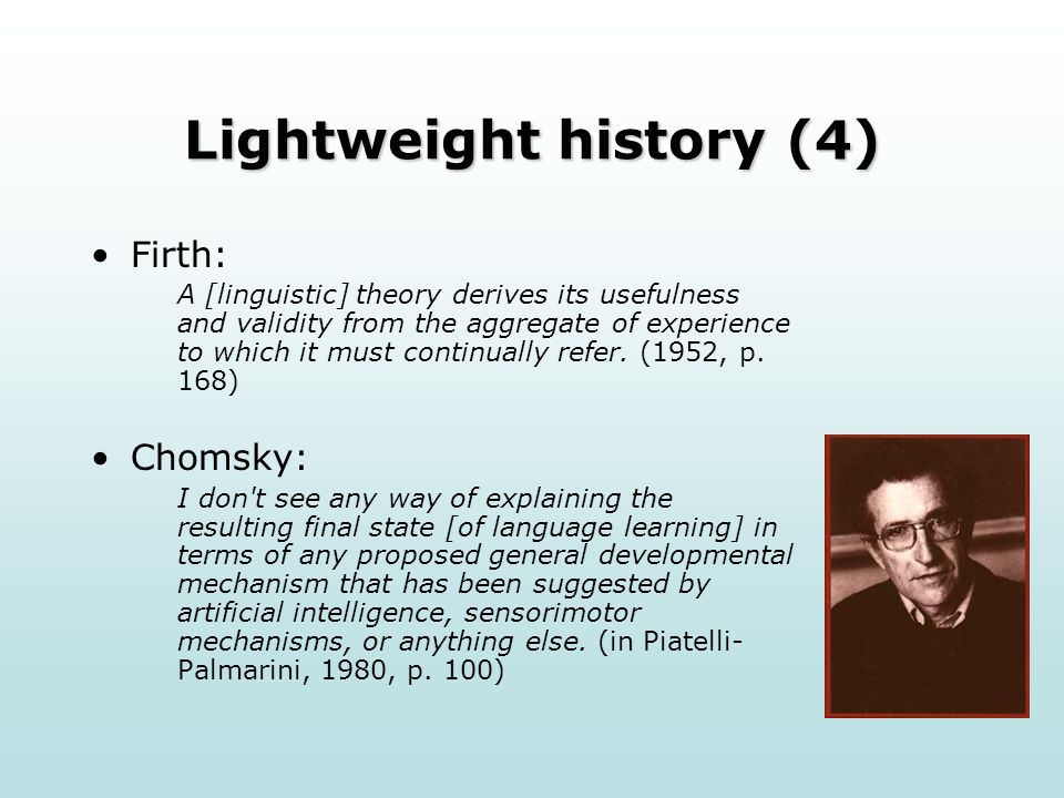 Lightweight history (4) Firth: A [linguistic] theory derives its usefulness and validity from the aggregate of experience to which it must continually refer.