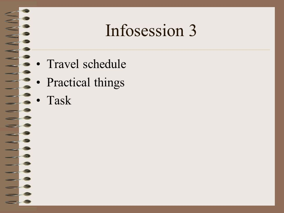 Infosession 3 Travel schedule Practical things Task