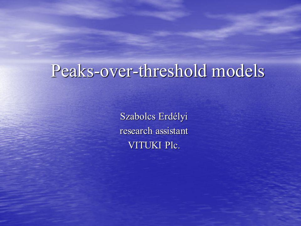 Peaks-over-threshold models Szabolcs Erdélyi research assistant VITUKI Plc.
