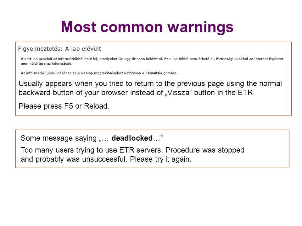"Most common warnings Usually appears when you tried to return to the previous page using the normal backward button of your browser instead of ""Vissza button in the ETR."