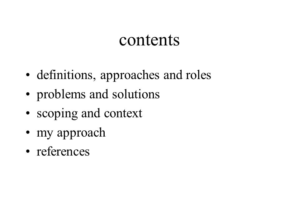 contents definitions, approaches and roles problems and solutions scoping and context my approach references