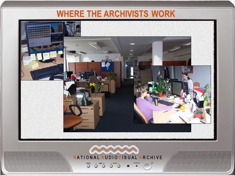 N A T I O N A L A U D I O V I S U A L A R C H I V E WHERE THE ARCHIVISTS WORK