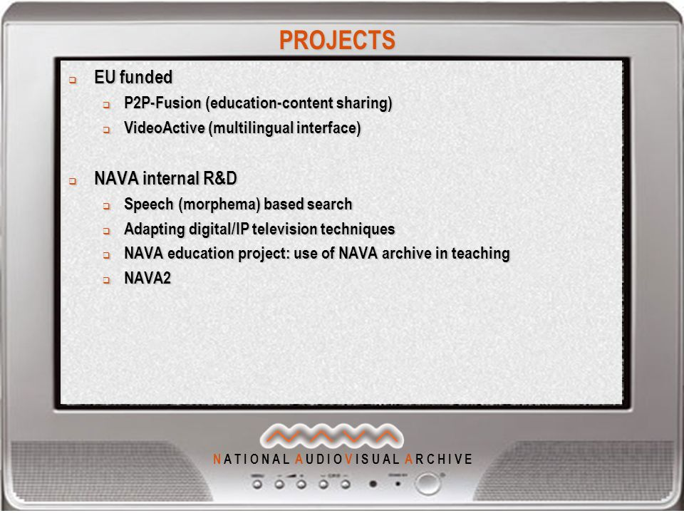 PROJECTS  EU funded  P2P-Fusion (education-content sharing)  VideoActive (multilingual interface)  NAVA internal R&D  Speech (morphema) based sea
