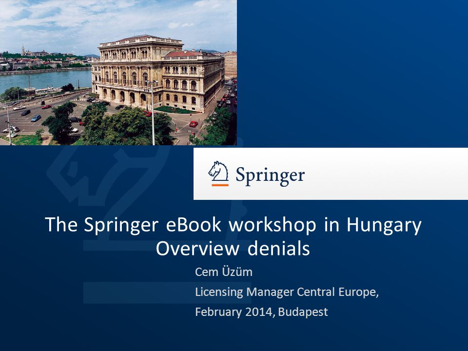 Cem Üzüm Licensing Manager Central Europe, February 2014, Budapest The Springer eBook workshop in Hungary Overview denials